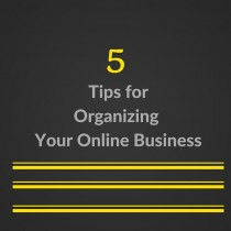 5 Tips for Organizing Your Online Business
